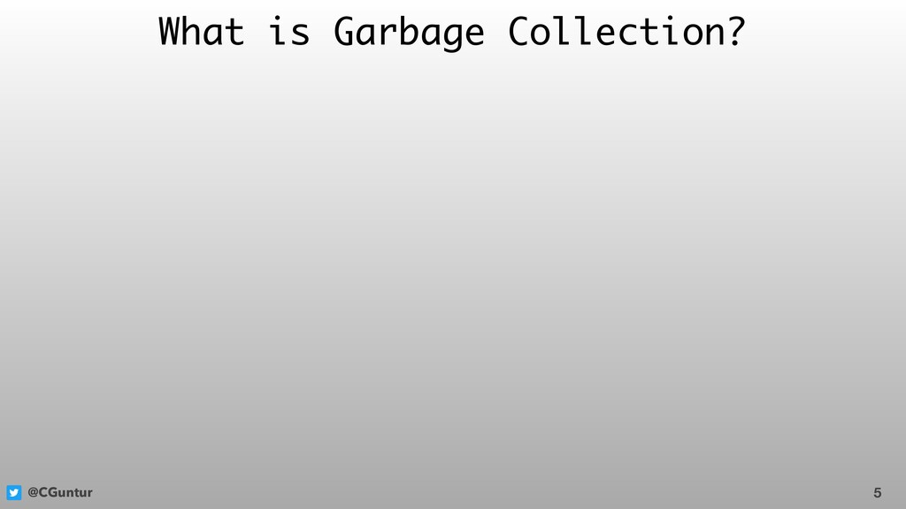 @CGuntur What is Garbage Collection? 5