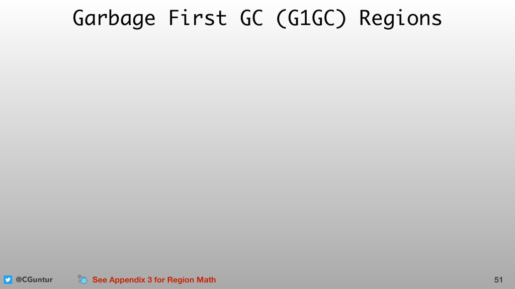@CGuntur Garbage First GC (G1GC) Regions 51 See...