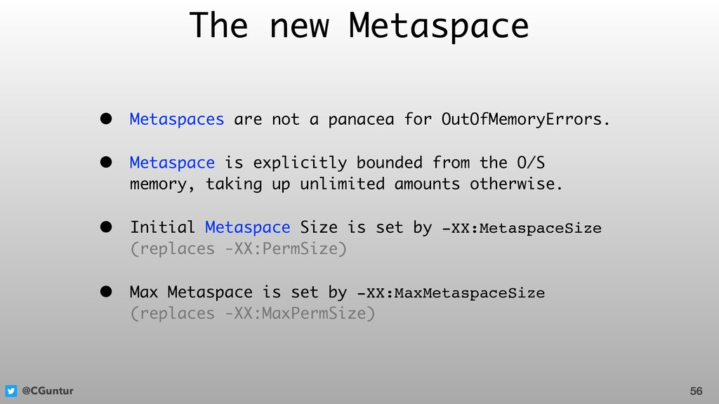 @CGuntur The new Metaspace • Metaspaces are not...