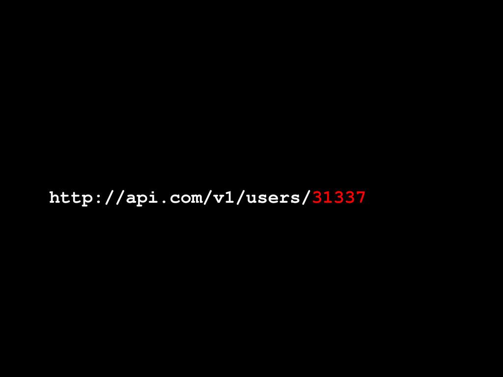 http://api.com/v1/users/31337