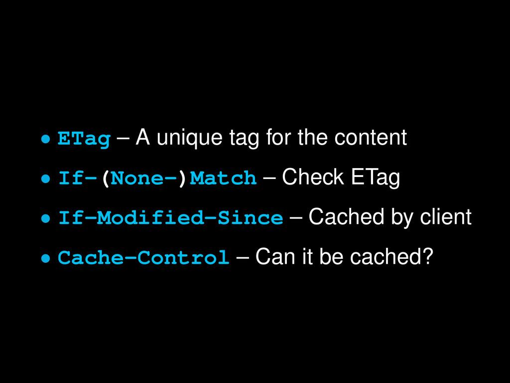• ETag – A unique tag for the content • If-(Non...