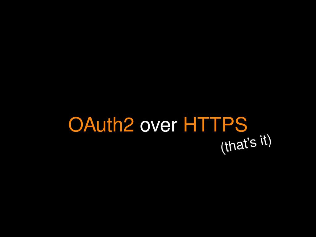 OAuth2 over HTTPS (that's it)