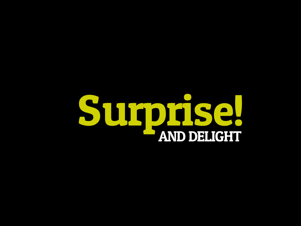 Surprise! AND DELIGHT