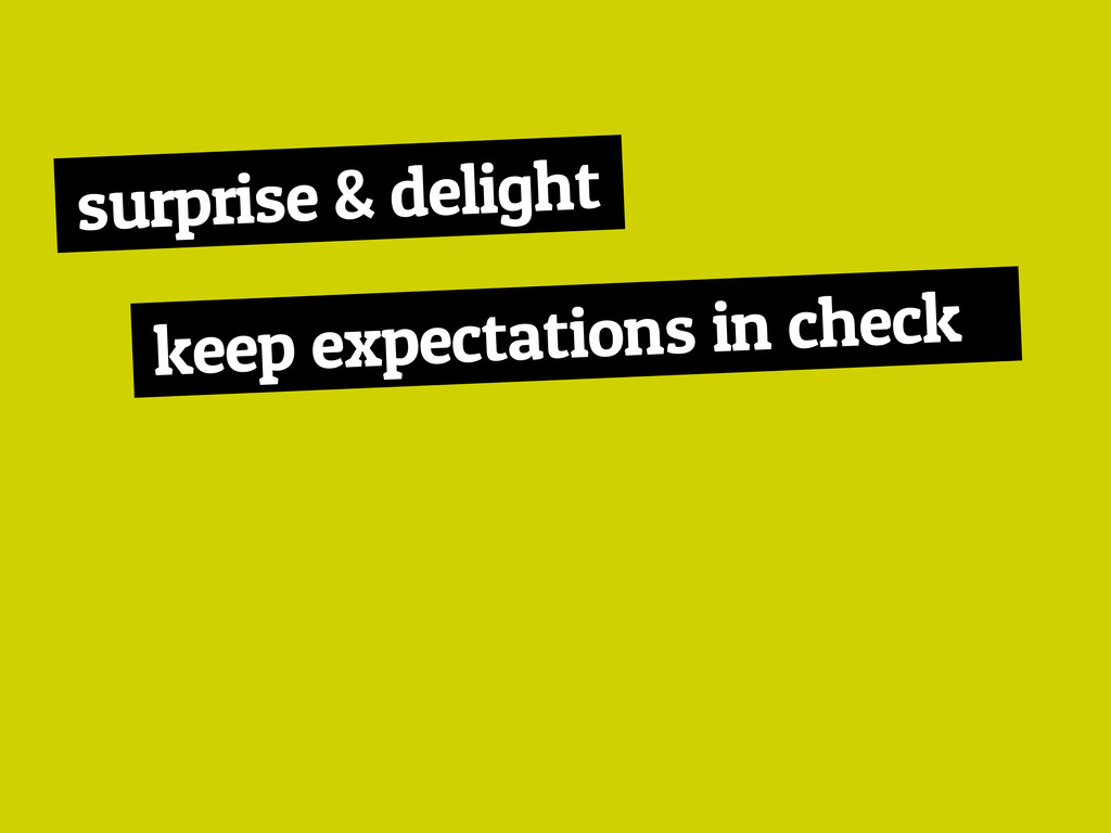 surprise & delight keep expectations in check