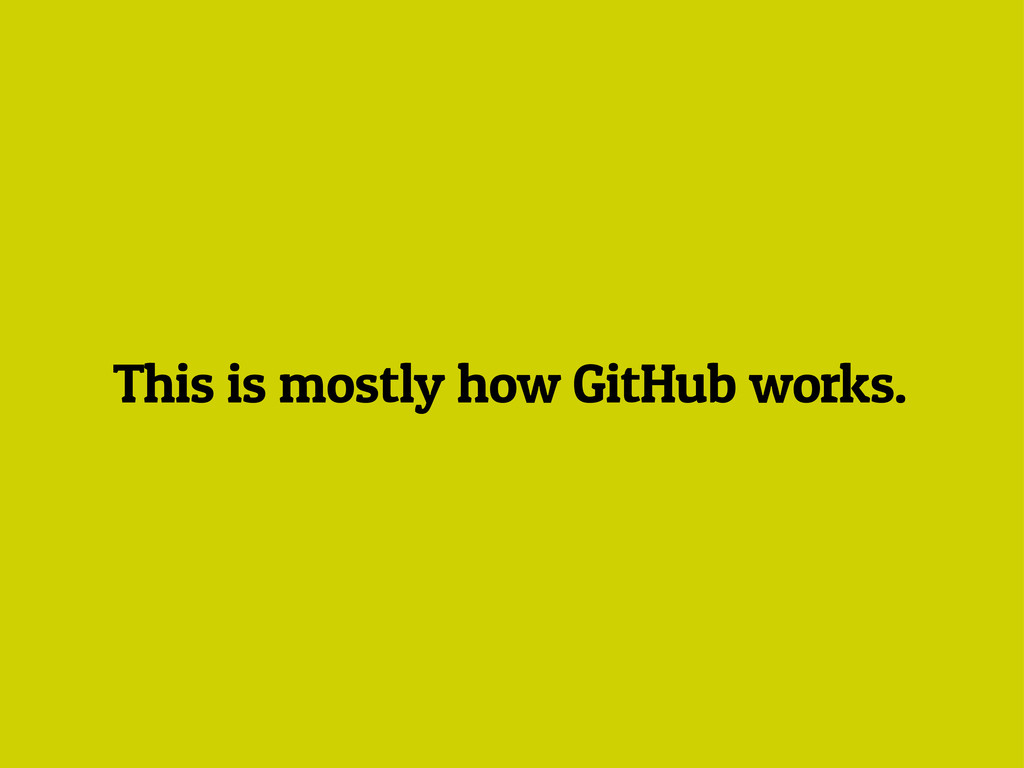 This is mostly how GitHub works.