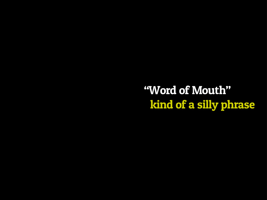 """Word of Mouth"" kind of a silly phrase"