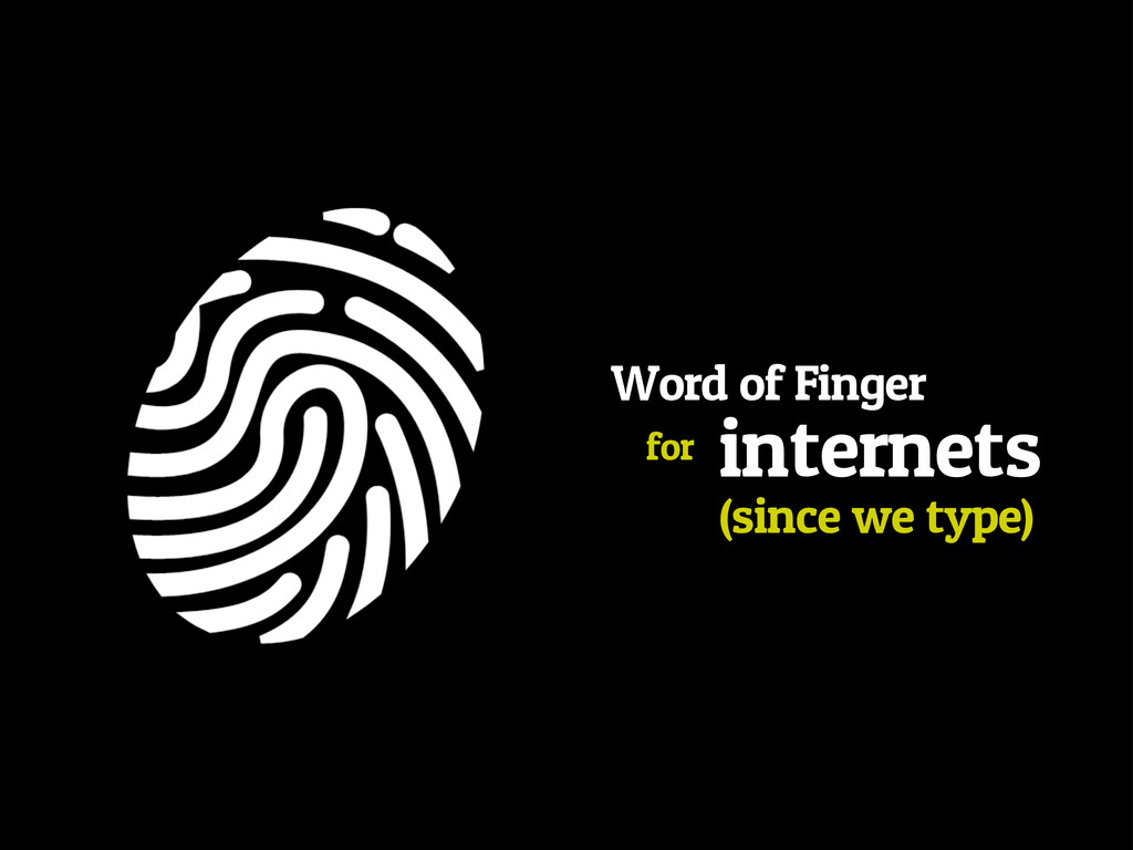 Word of Finger internets for (since we type)