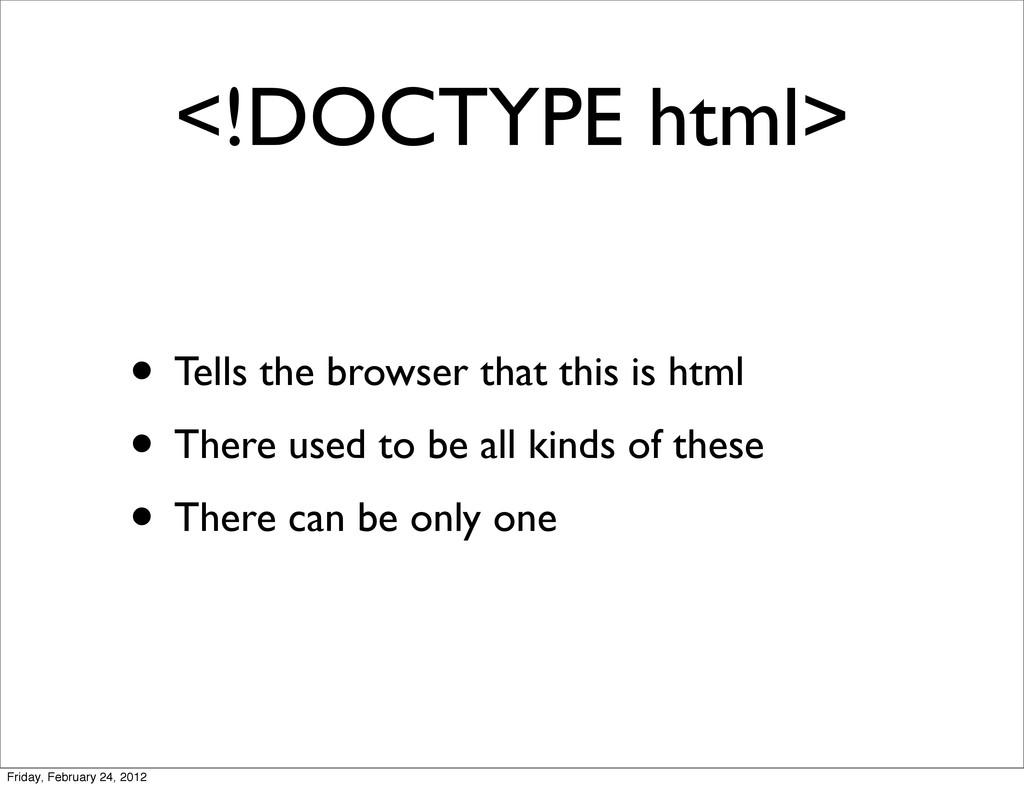 <!DOCTYPE html> • Tells the browser that this i...
