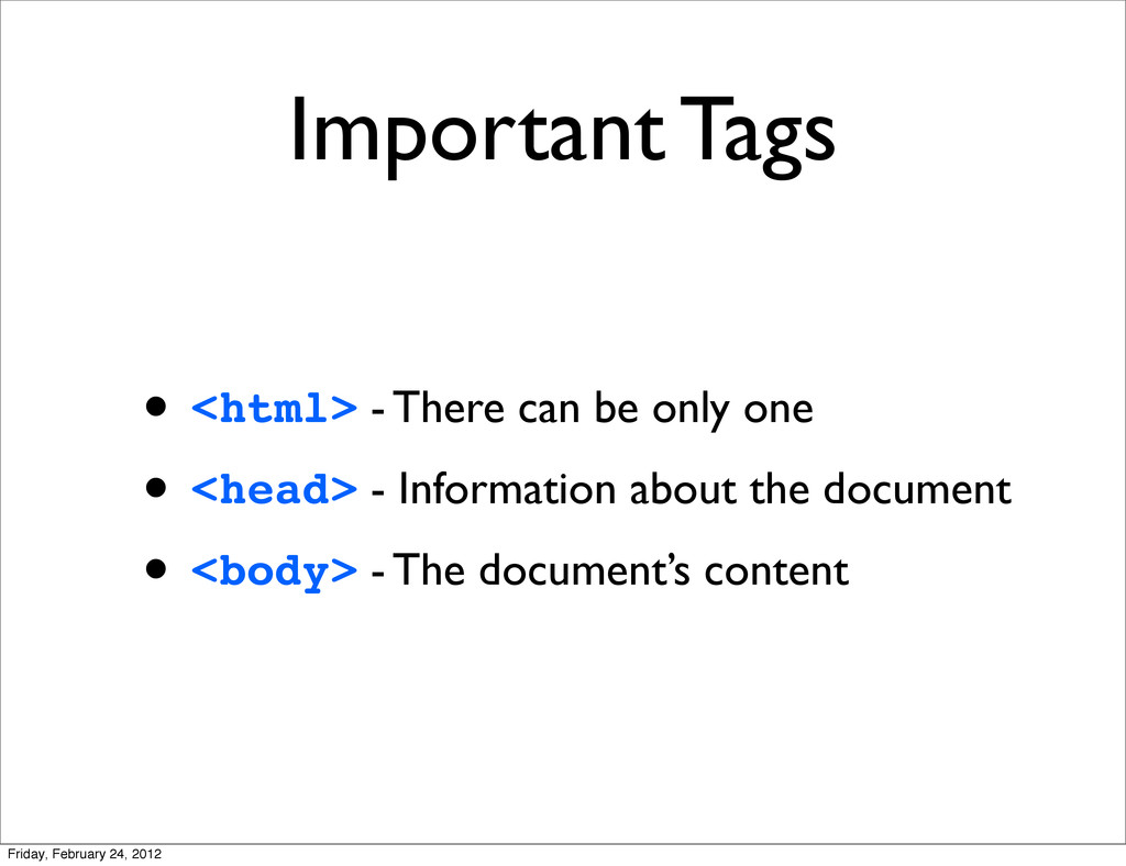 Important Tags • <html> - There can be only one...
