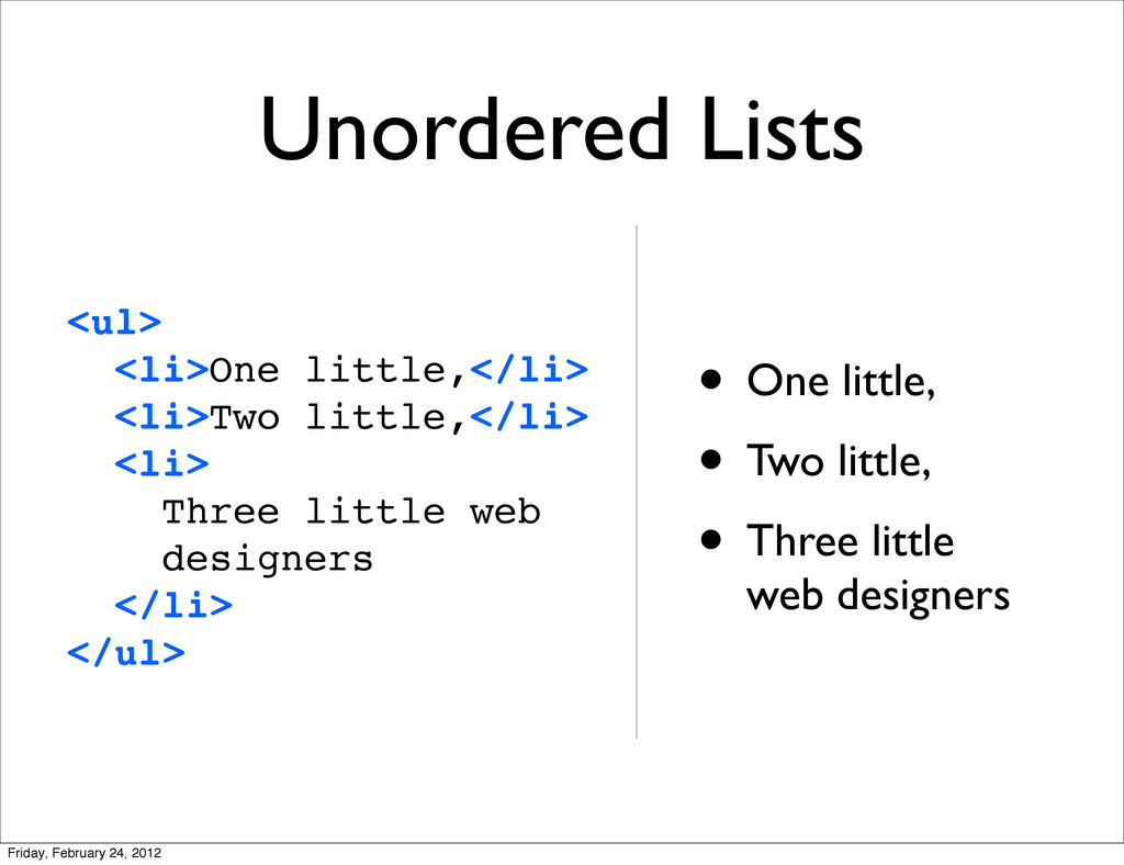 Unordered Lists • One little, • Two little, • T...