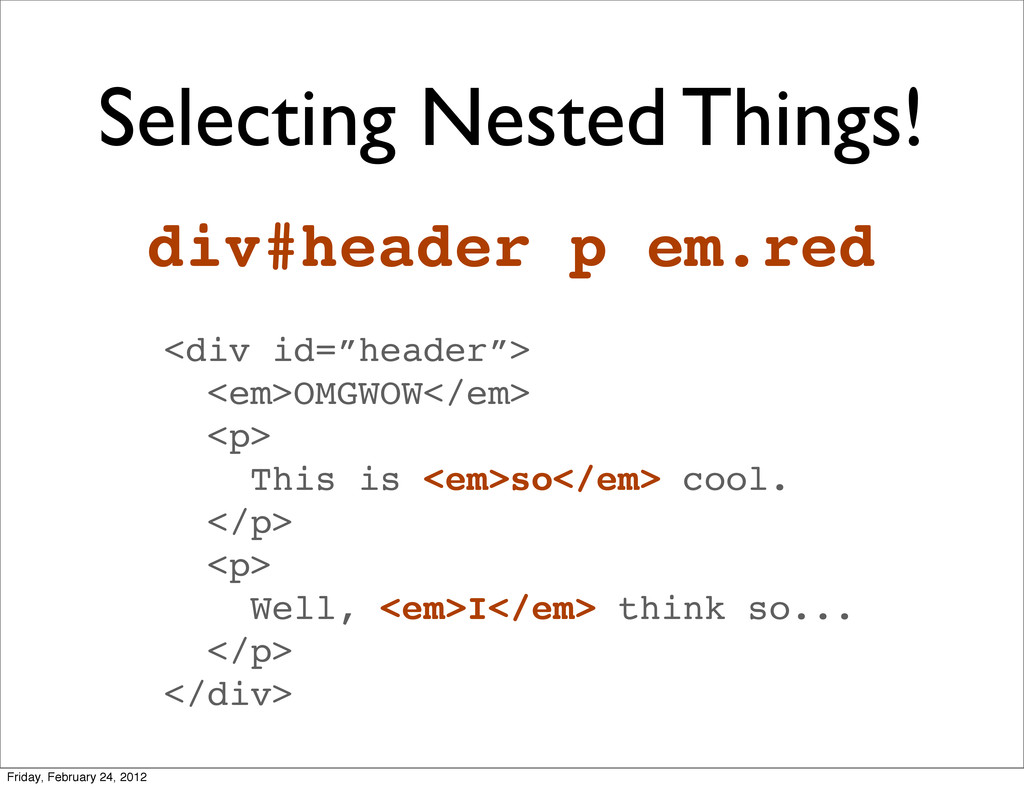 Selecting Nested Things! div#header p em.red <d...