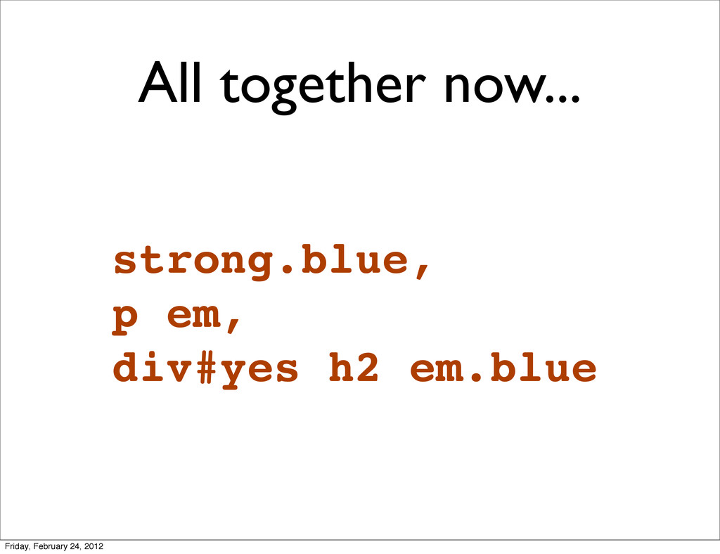All together now... strong.blue, p em, div#yes ...