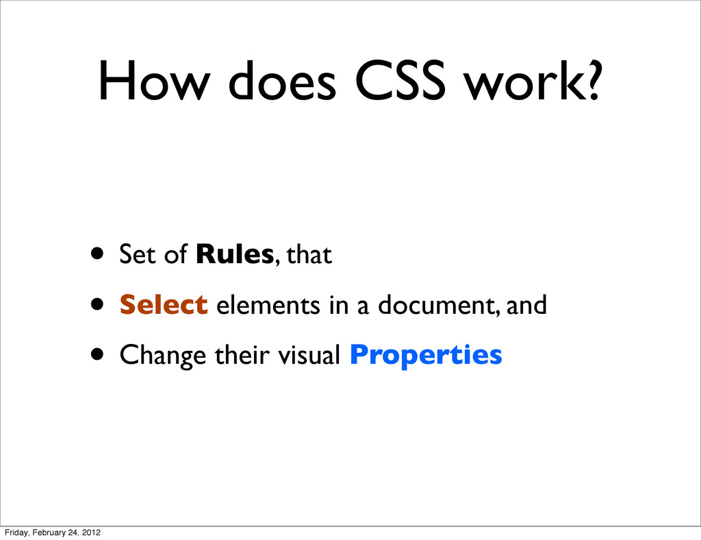 How does CSS work? • Set of Rules, that • Selec...