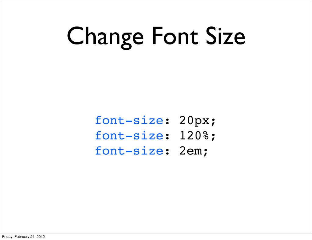 Change Font Size font-size: 20px; font-size: 12...