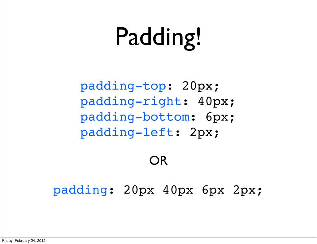 Padding! padding-top: 20px; padding-right: 40px...