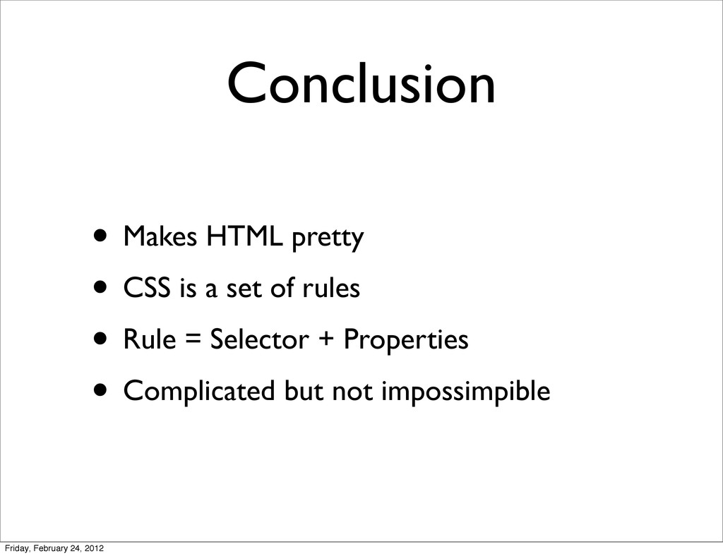 Conclusion • Makes HTML pretty • CSS is a set o...