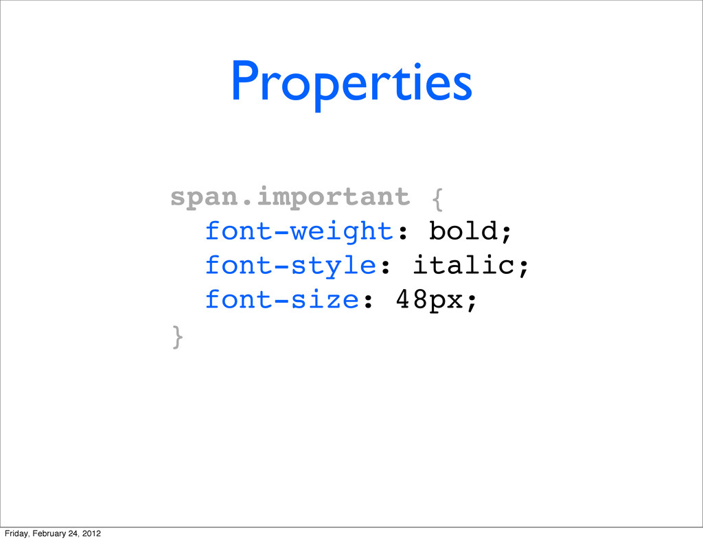 Properties span.important { font-weight: bold; ...