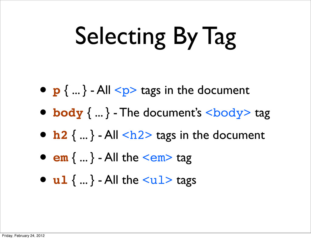 Selecting By Tag • p { ... } - All <p> tags in ...