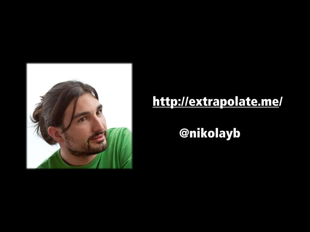 http://extrapolate.me/ @nikolayb