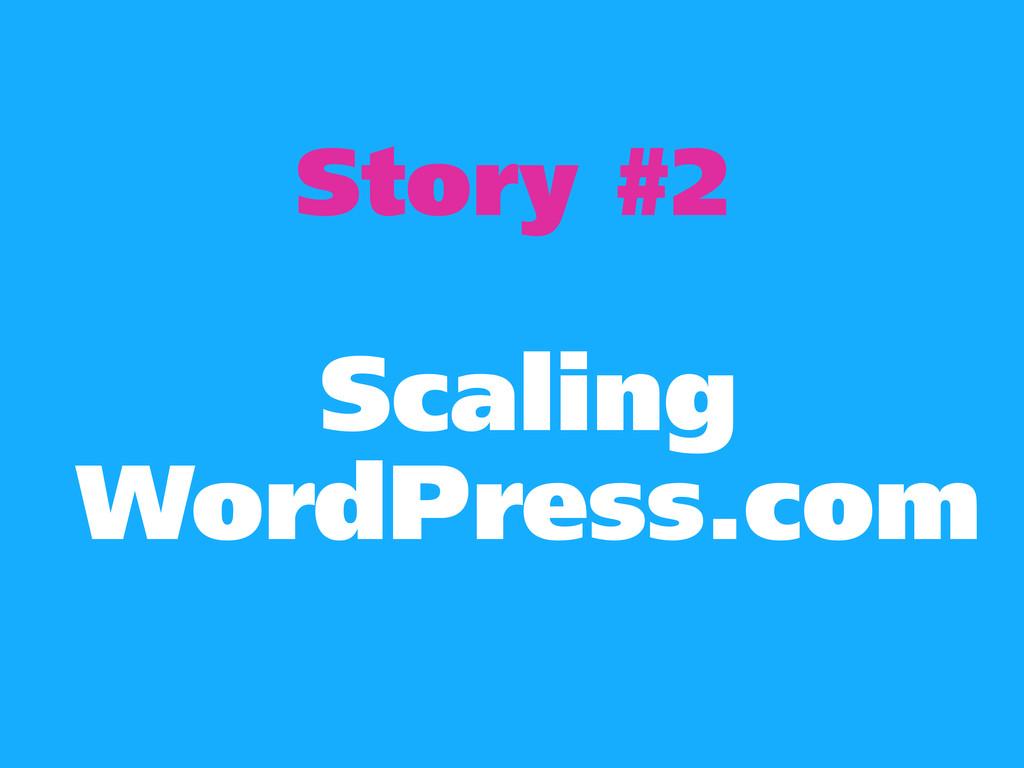 Story #2 Scaling WordPress.com