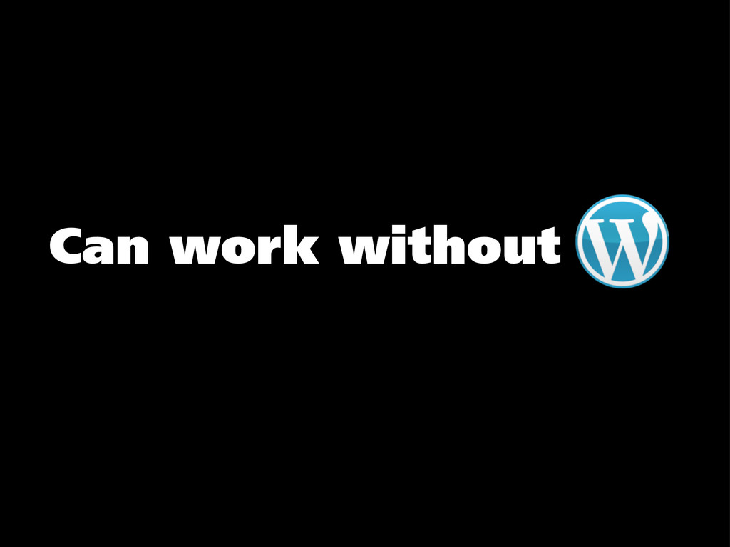 Can work without