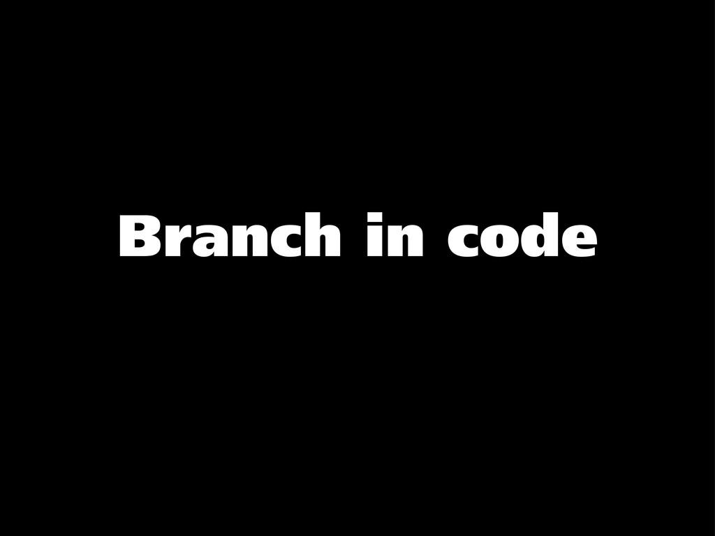 Branch in code