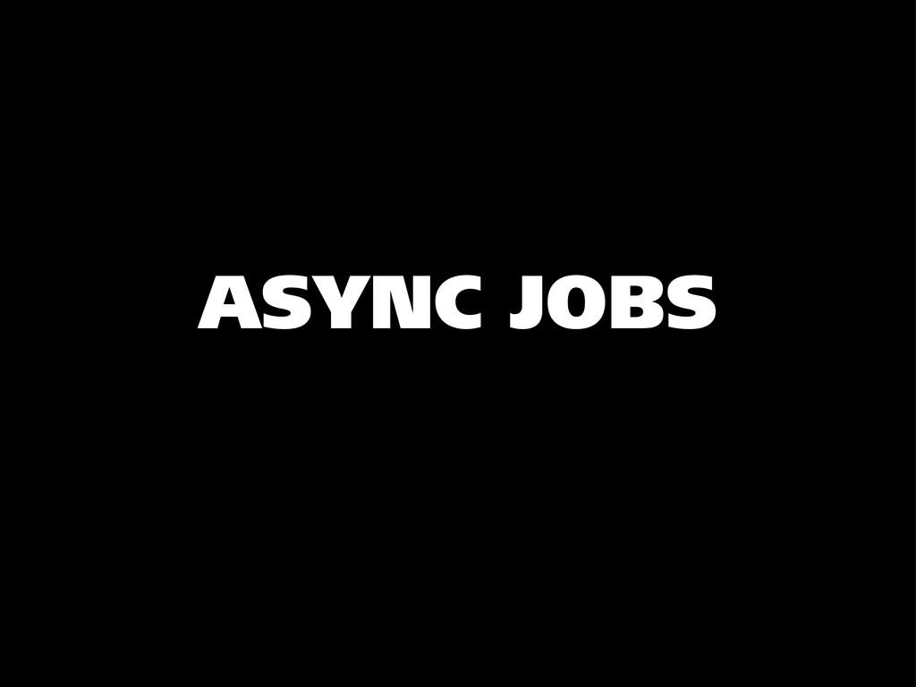 ASYNC JOBS