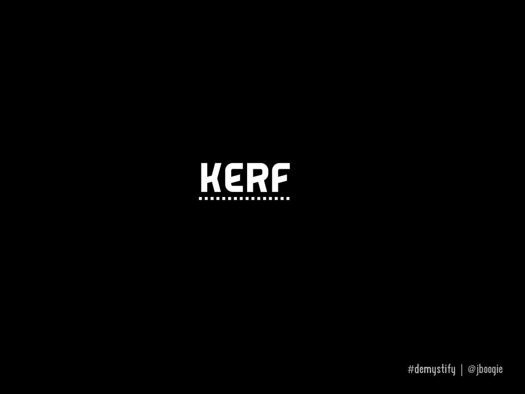 #demystify | @jboogie kerf
