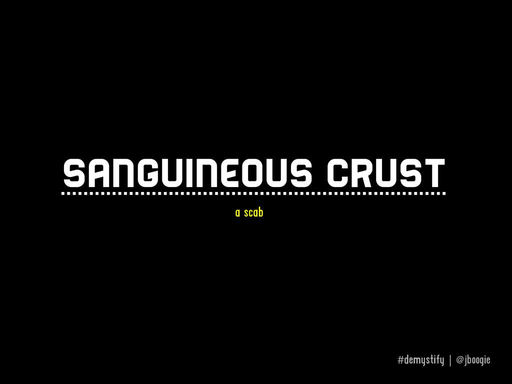 #demystify | @jboogie Sanguineous crust a scab