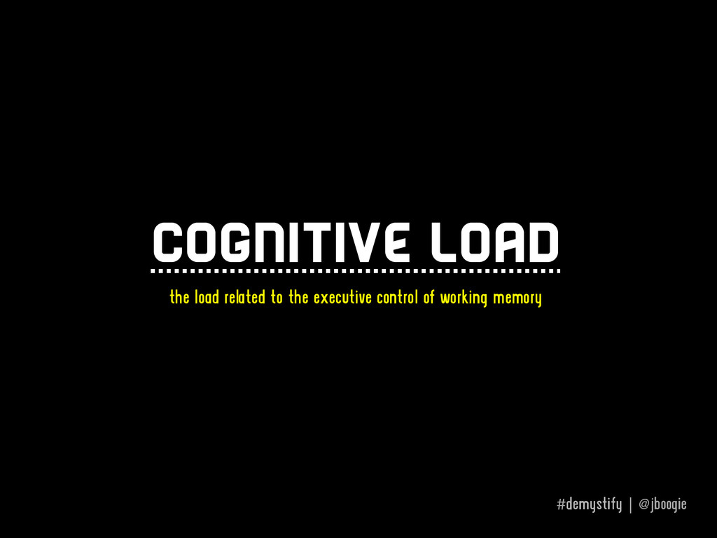 #demystify | @jboogie Cognitive load the load r...