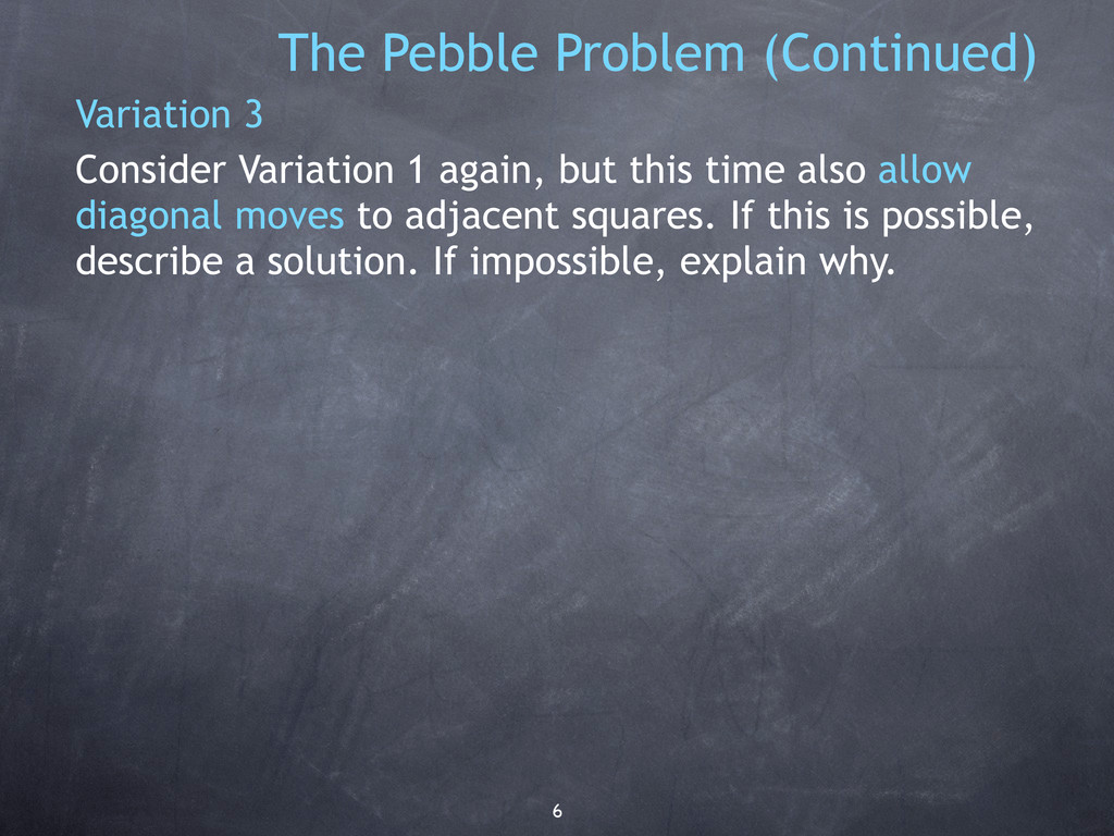 6 The Pebble Problem (Continued) Variation 3 Co...