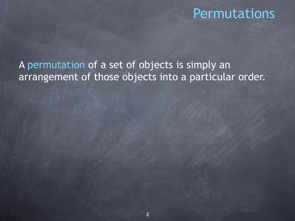 A permutation of a set of objects is simply an ...