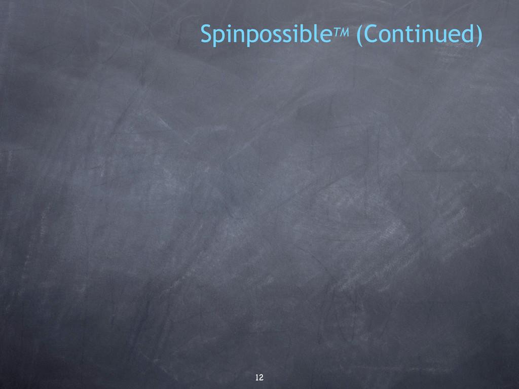 12 SpinpossibleTM (Continued)