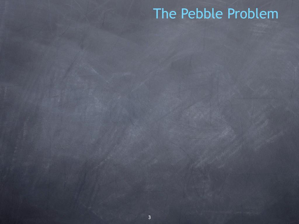 3 The Pebble Problem