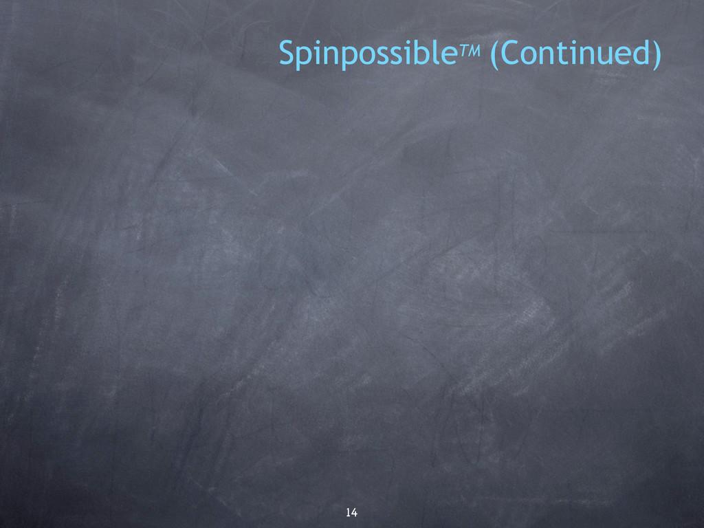 14 SpinpossibleTM (Continued)