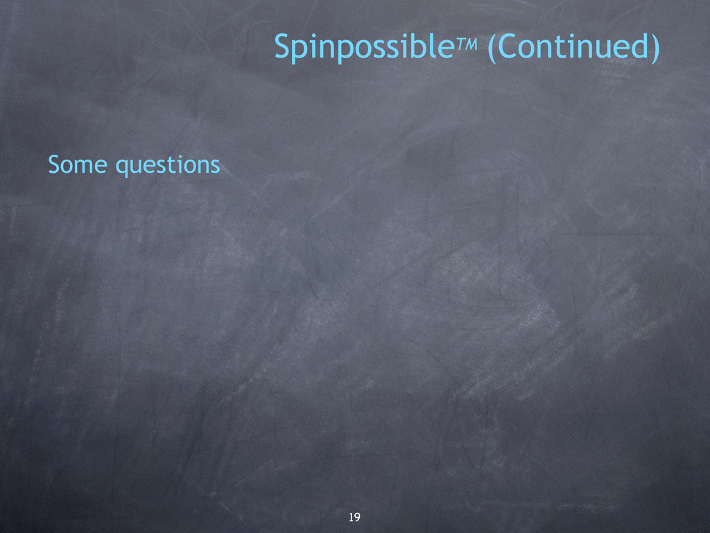19 Some questions SpinpossibleTM (Continued)