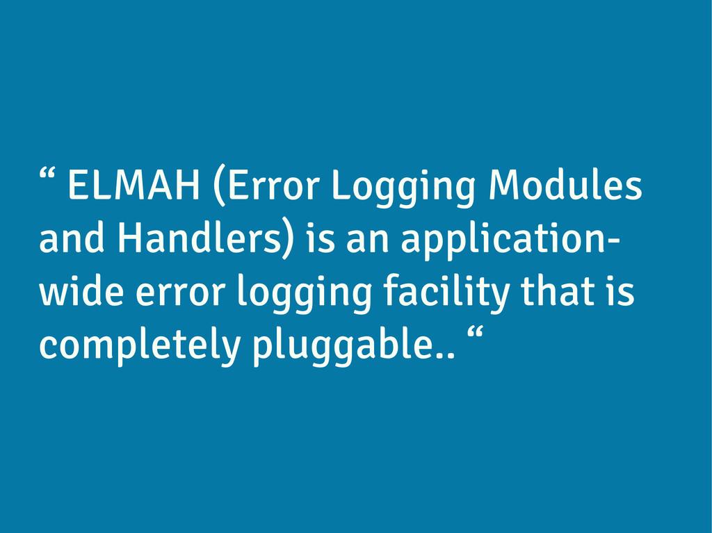 """ ELMAH (Error Logging Modules and Handlers) is..."