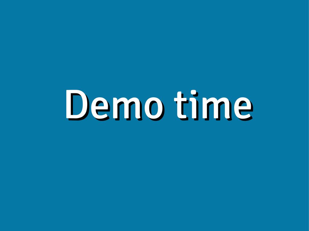 Demo time Demo time