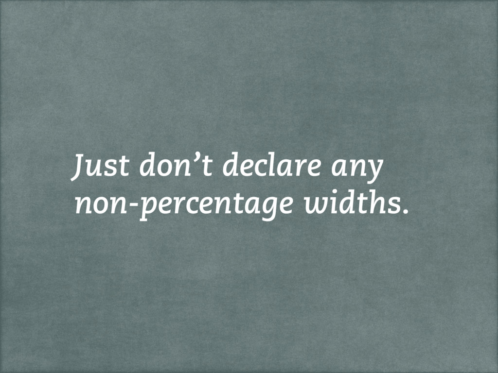 Just don't declare any non-percentage widths.