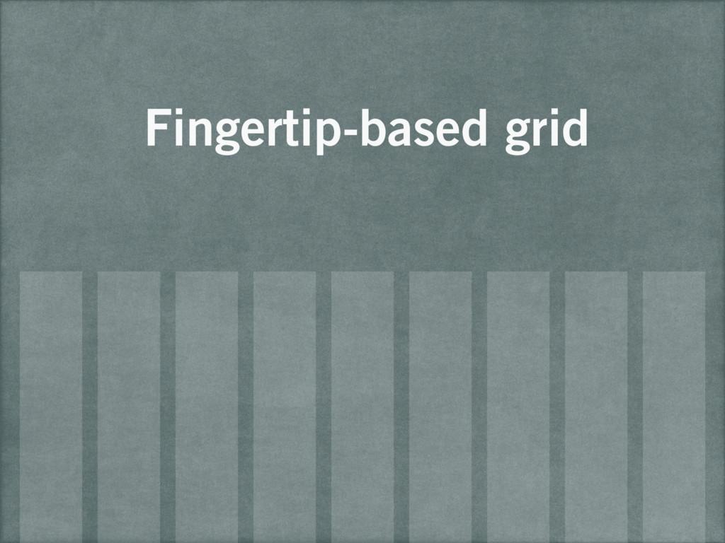 Fingertip-based grid