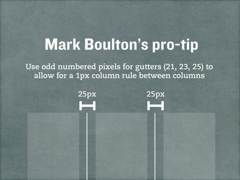25px Mark Boulton's pro-tip Use odd numbered pi...