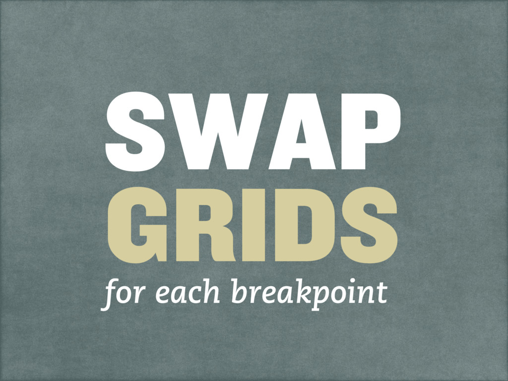 SWAP GRIDS for each breakpoint