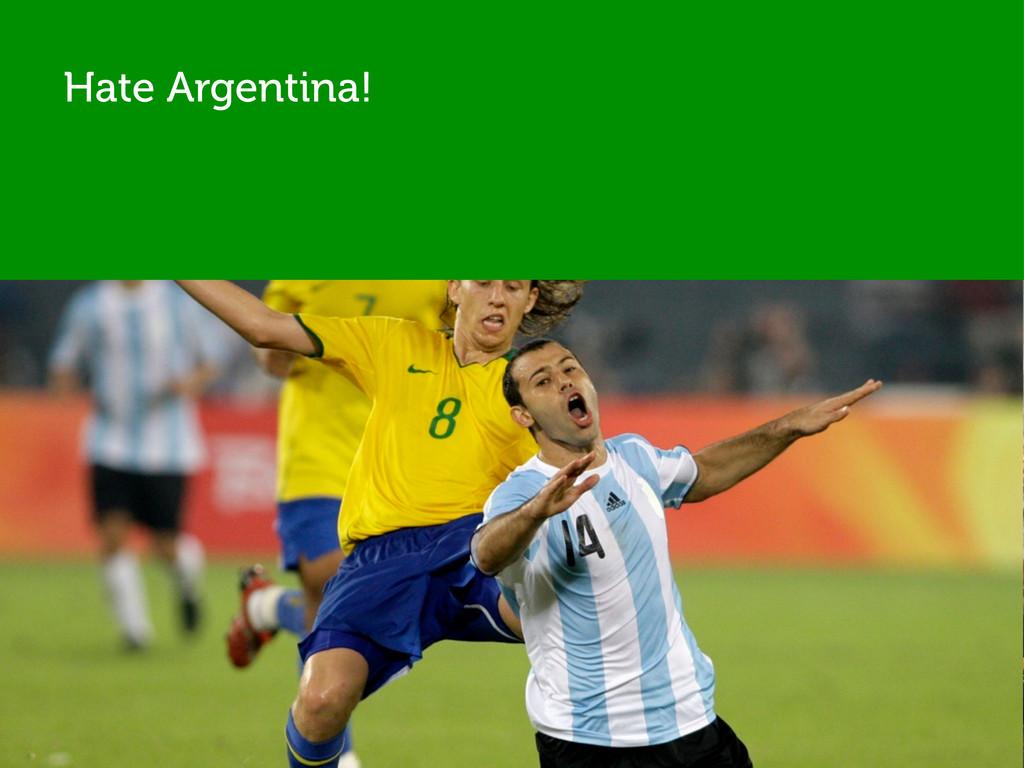 Hate Argentina!
