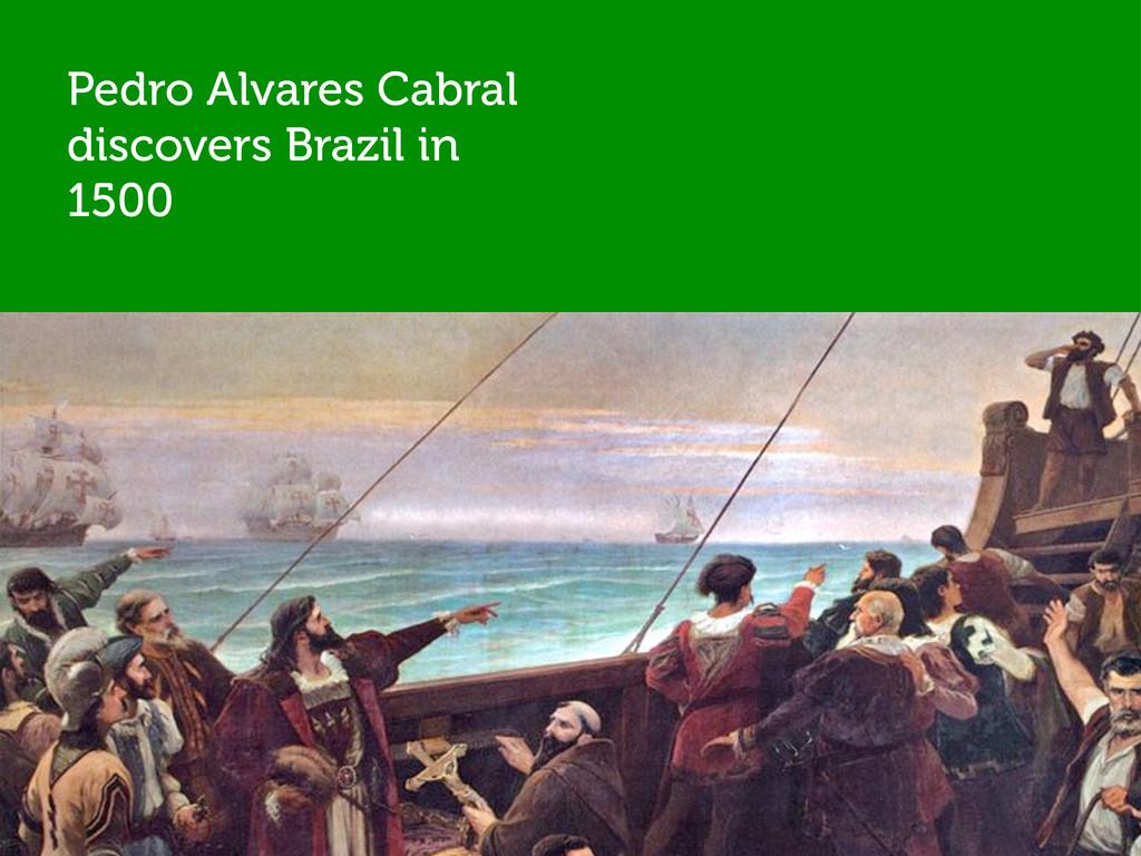 Pedro Alvares Cabral discovers Brazil in 1500