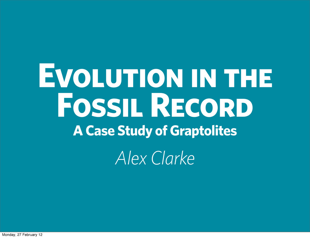 Evolution in the Fossil Record Alex Clarke A Ca...