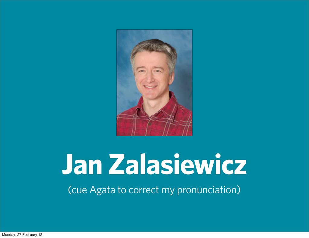 Jan Zalasiewicz (cue Agata to correct my pronun...
