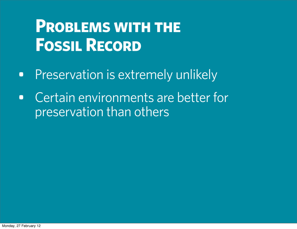 Problems with the Fossil Record • Preservation ...