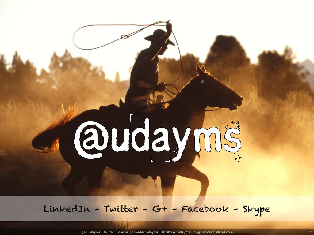 g+: udayms   twitter: udayms   linkedin: udayms...