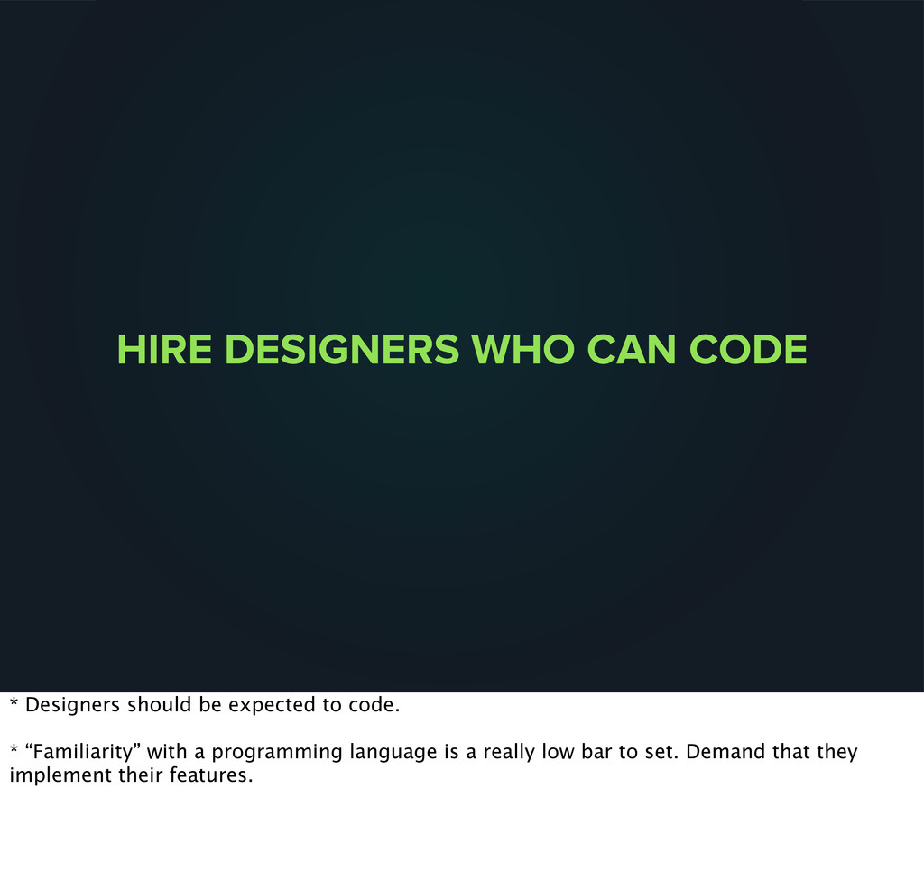 HIRE DESIGNERS WHO CAN CODE * Designers should ...
