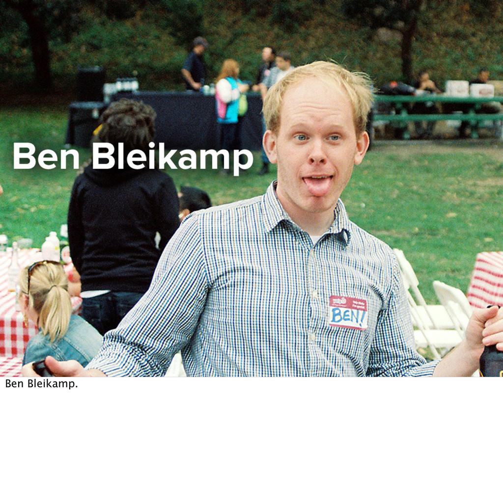 Ben Bleikamp.